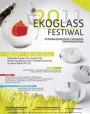 2011  Ekoglass festival , International Plein Air and  art glass symposium, co-organized by Czech Centres, Szklarska Poręba/Desná PL/CZ
